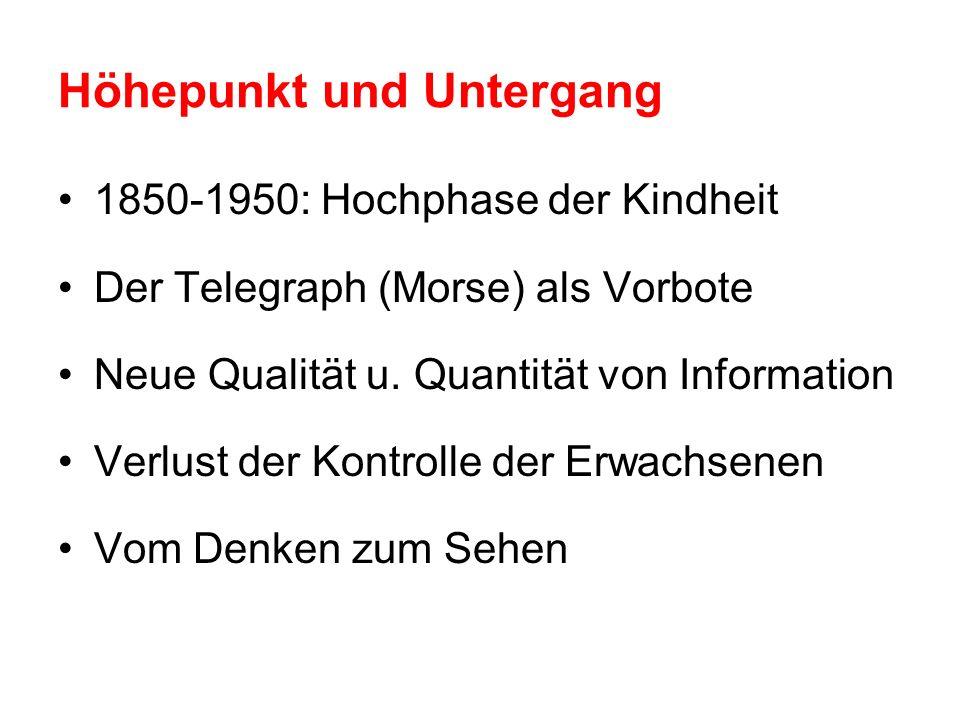 Höhepunkt und Untergang 1850-1950: Hochphase der Kindheit Der Telegraph (Morse) als Vorbote Neue Qualität u. Quantität von Information Verlust der Kon