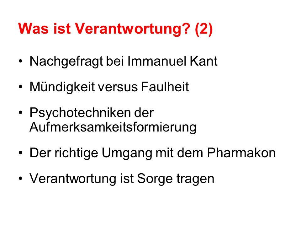 Was ist Verantwortung? (2) Nachgefragt bei Immanuel Kant Mündigkeit versus Faulheit Psychotechniken der Aufmerksamkeitsformierung Der richtige Umgang