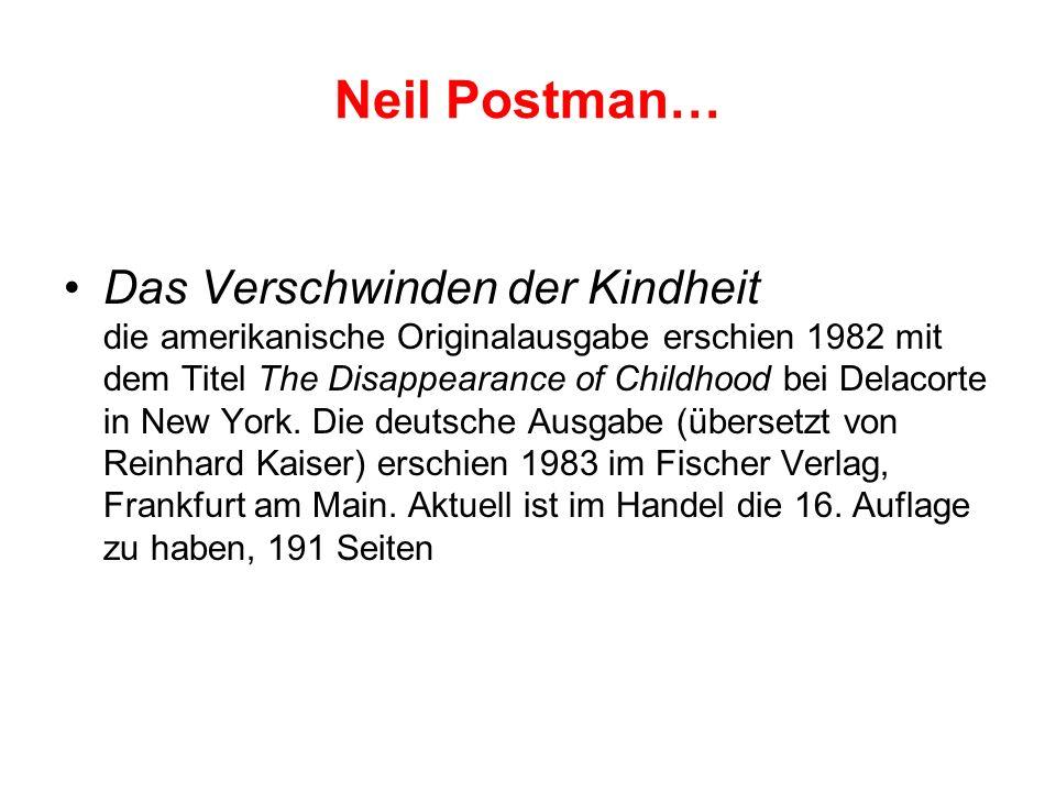 Neil Postman… Das Verschwinden der Kindheit die amerikanische Originalausgabe erschien 1982 mit dem Titel The Disappearance of Childhood bei Delacorte