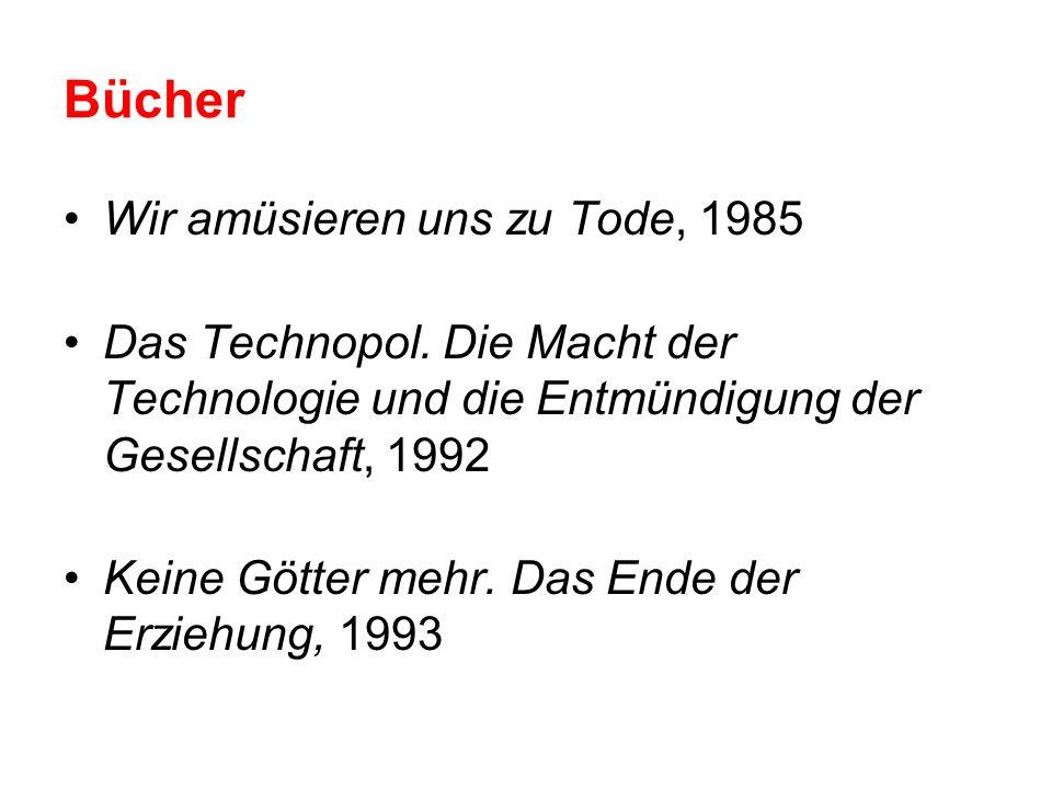 Bücher Wir amüsieren uns zu Tode, 1985 Das Technopol. Die Macht der Technologie und die Entmündigung der Gesellschaft, 1992 Keine Götter mehr. Das End