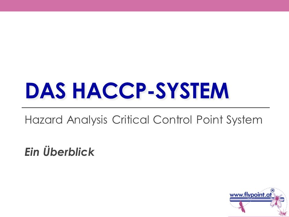 DAS HACCP-SYSTEM Hazard Analysis Critical Control Point System Ein Überblick
