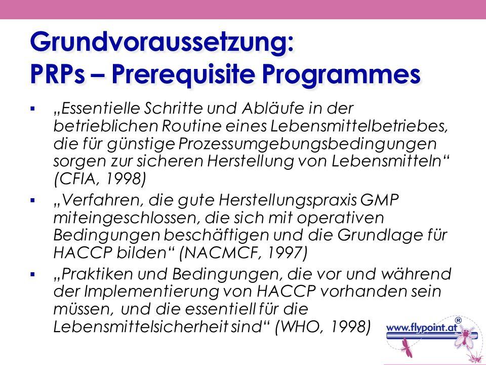 Grundvoraussetzung: PRPs – Prerequisite Programmes Essentielle Schritte und Abläufe in der betrieblichen Routine eines Lebensmittelbetriebes, die für