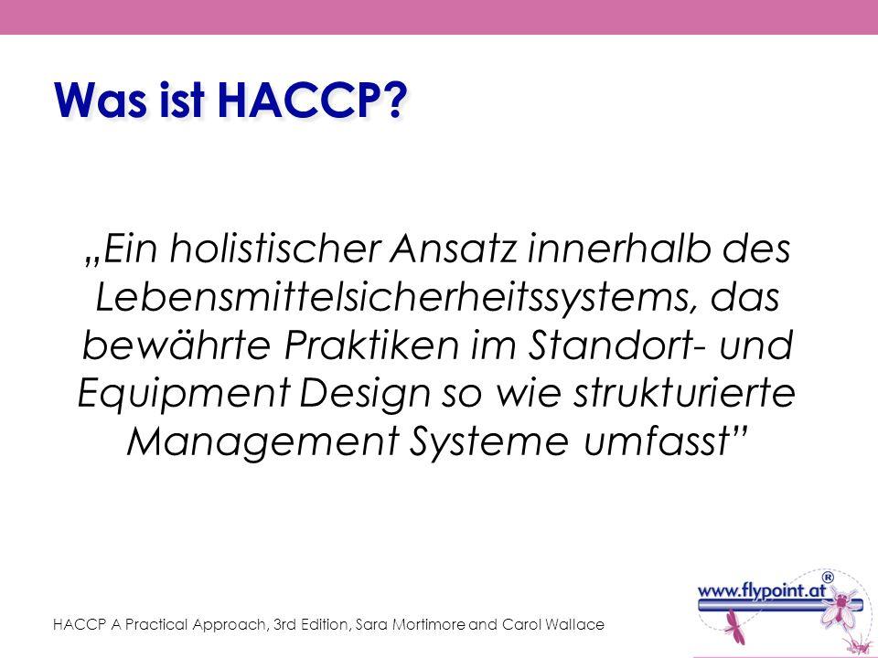 Was ist HACCP? HACCP A Practical Approach, 3rd Edition, Sara Mortimore and Carol Wallace Ein holistischer Ansatz innerhalb des Lebensmittelsicherheits