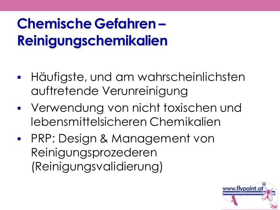 Chemische Gefahren – Reinigungschemikalien Häufigste, und am wahrscheinlichsten auftretende Verunreinigung Verwendung von nicht toxischen und lebensmi