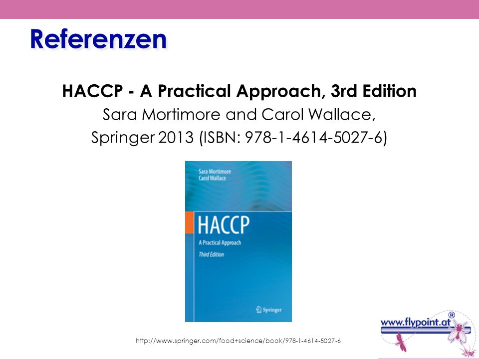 Referenzen HACCP - A Practical Approach, 3rd Edition Sara Mortimore and Carol Wallace, Springer 2013 (ISBN: 978-1-4614-5027-6) http://www.springer.com