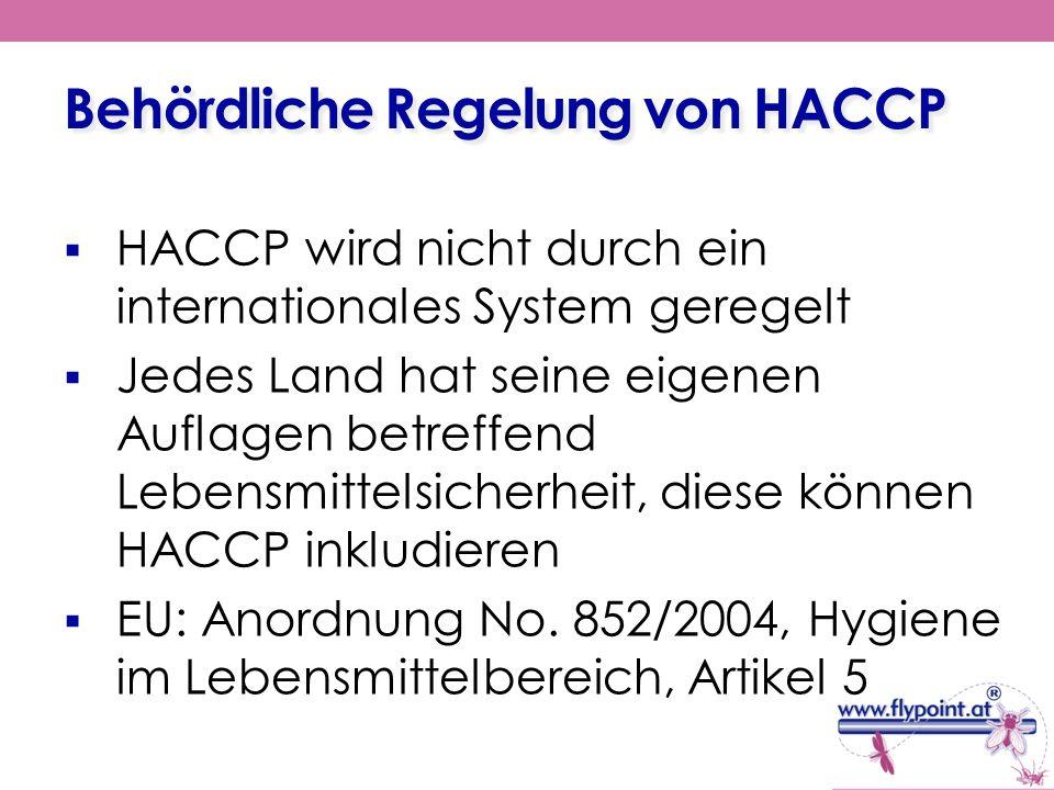 Behördliche Regelung von HACCP HACCP wird nicht durch ein internationales System geregelt Jedes Land hat seine eigenen Auflagen betreffend Lebensmitte