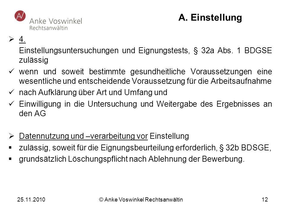 25.11.2010 © Anke Voswinkel Rechtsanwältin 12 A. Einstellung 4. Einstellungsuntersuchungen und Eignungstests, § 32a Abs. 1 BDGSE zulässig wenn und sow