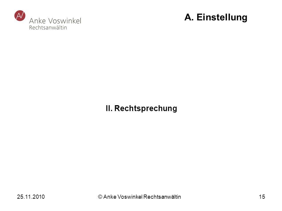 25.11.2010 © Anke Voswinkel Rechtsanwältin 15 A. Einstellung II. Rechtsprechung