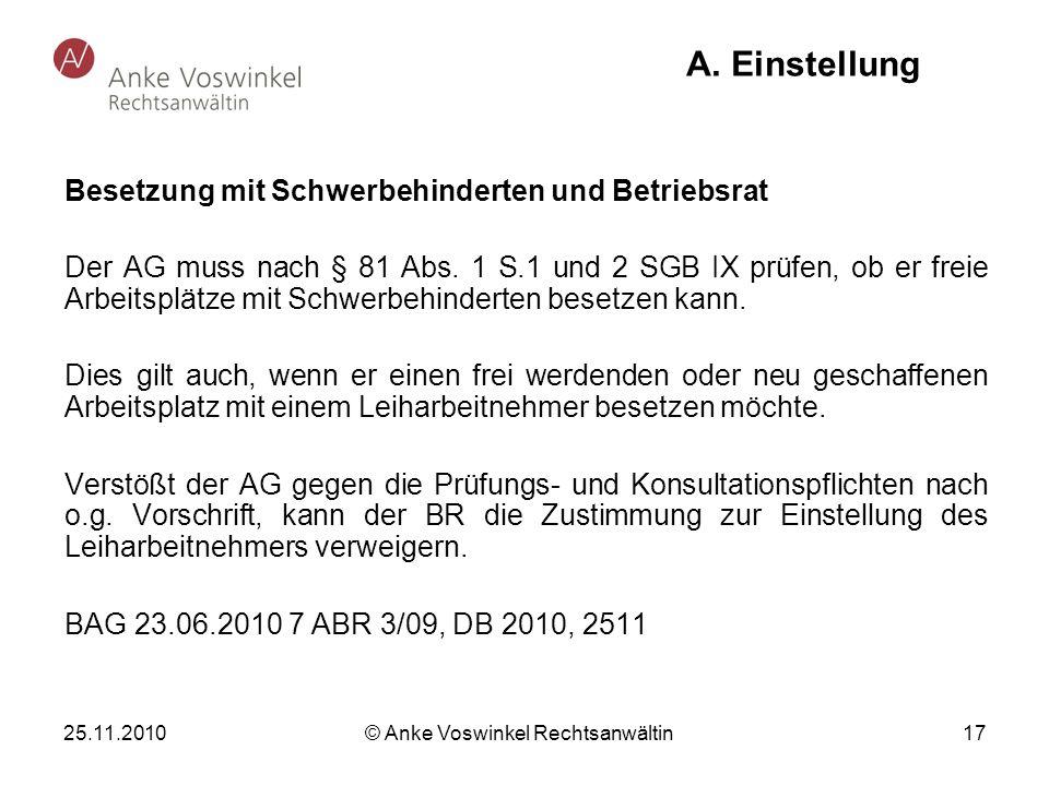 25.11.2010 © Anke Voswinkel Rechtsanwältin 17 A. Einstellung Besetzung mit Schwerbehinderten und Betriebsrat Der AG muss nach § 81 Abs. 1 S.1 und 2 SG