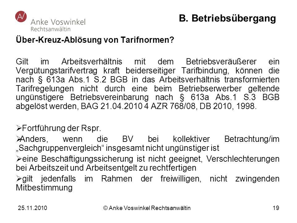 25.11.2010 © Anke Voswinkel Rechtsanwältin 19 B. Betriebsübergang Über-Kreuz-Ablösung von Tarifnormen? Gilt im Arbeitsverhältnis mit dem Betriebsveräu