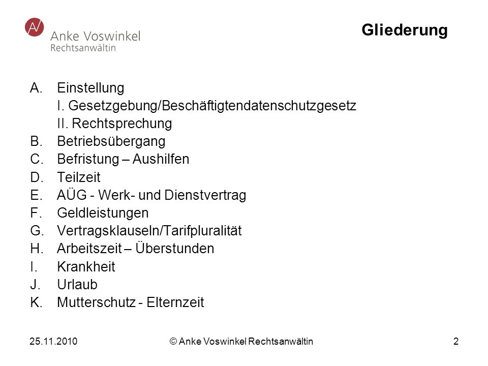 25.11.2010 © Anke Voswinkel Rechtsanwältin 2 Gliederung A.Einstellung I. Gesetzgebung/Beschäftigtendatenschutzgesetz II. Rechtsprechung B. Betriebsübe