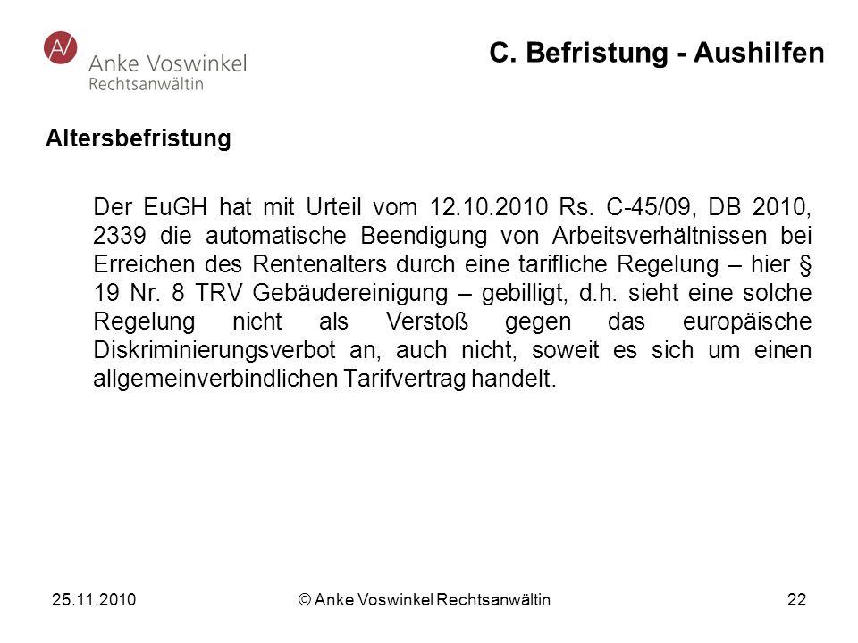 25.11.2010 © Anke Voswinkel Rechtsanwältin 22 C. Befristung - Aushilfen Altersbefristung Der EuGH hat mit Urteil vom 12.10.2010 Rs. C-45/09, DB 2010,