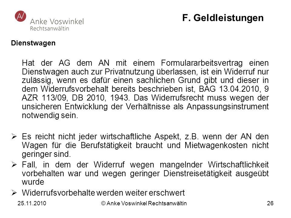 25.11.2010 © Anke Voswinkel Rechtsanwältin 26 F. Geldleistungen Dienstwagen Hat der AG dem AN mit einem Formulararbeitsvertrag einen Dienstwagen auch