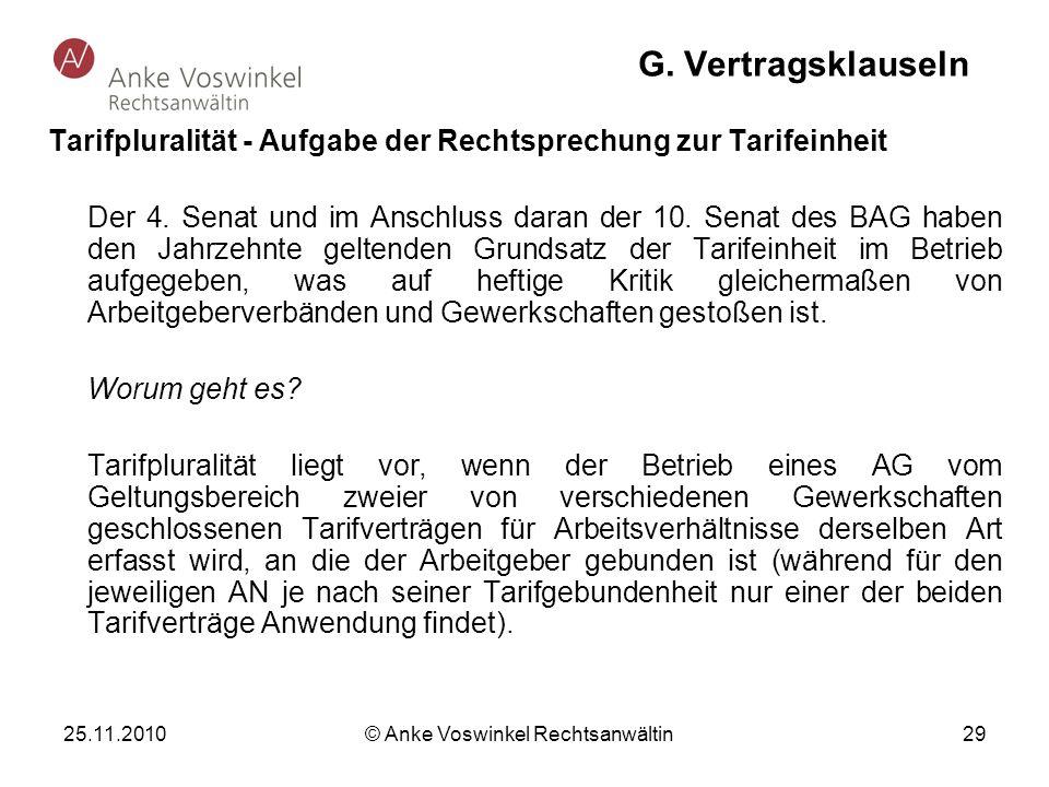 25.11.2010 © Anke Voswinkel Rechtsanwältin 29 G. Vertragsklauseln Tarifpluralität - Aufgabe der Rechtsprechung zur Tarifeinheit Der 4. Senat und im An