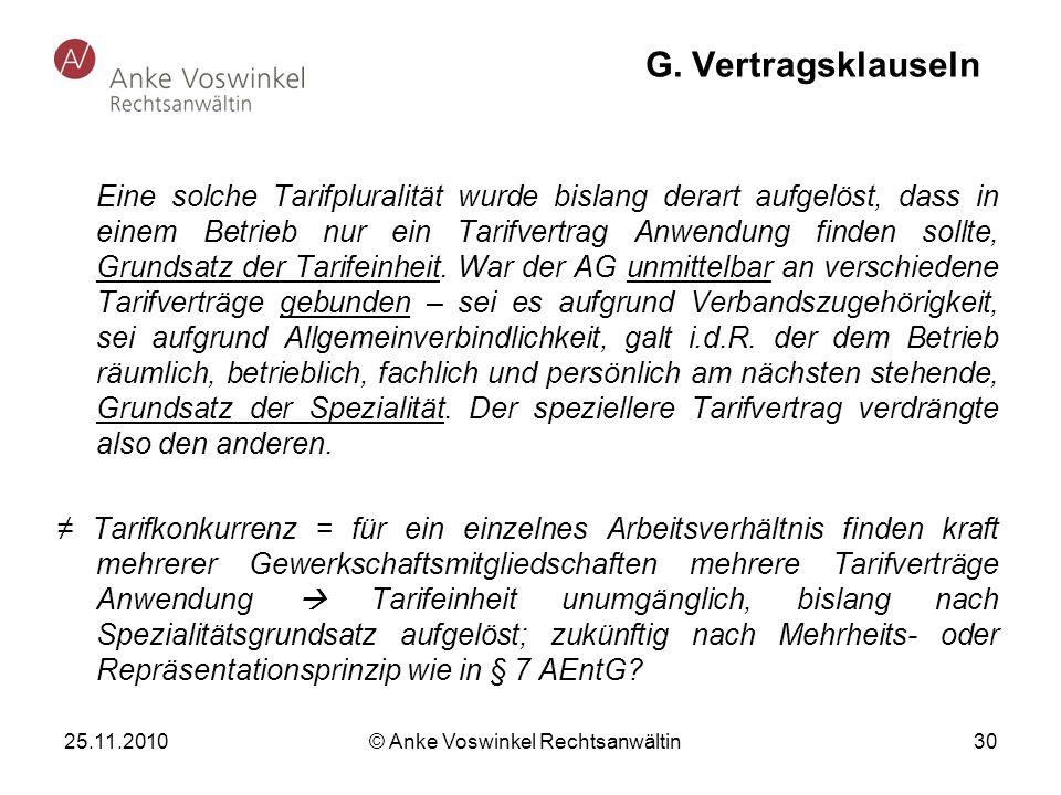 25.11.2010 © Anke Voswinkel Rechtsanwältin 30 G. Vertragsklauseln Eine solche Tarifpluralität wurde bislang derart aufgelöst, dass in einem Betrieb nu