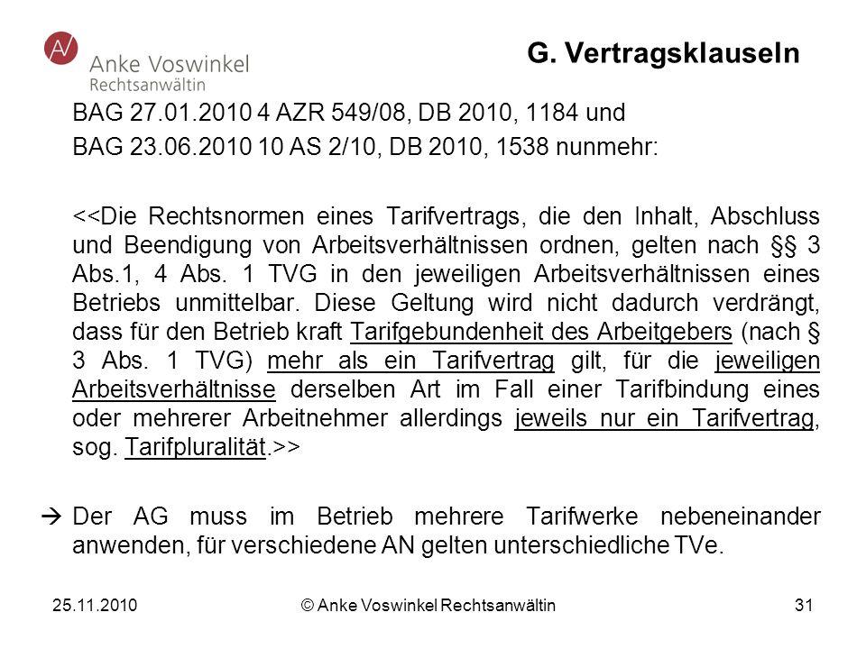 25.11.2010 © Anke Voswinkel Rechtsanwältin 31 G. Vertragsklauseln BAG 27.01.2010 4 AZR 549/08, DB 2010, 1184 und BAG 23.06.2010 10 AS 2/10, DB 2010, 1