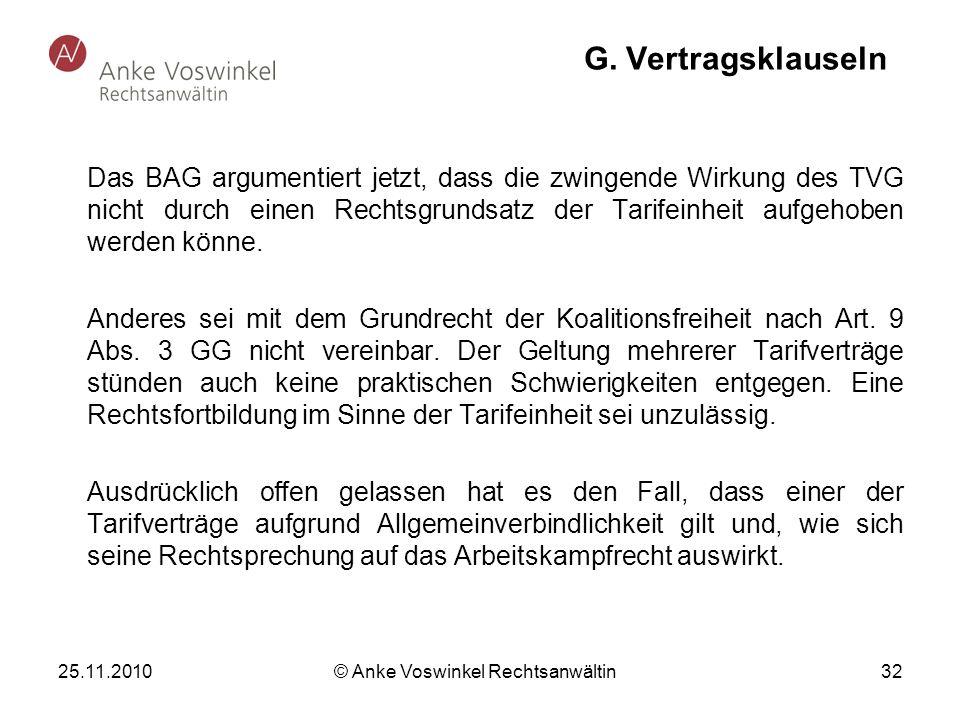 25.11.2010 © Anke Voswinkel Rechtsanwältin 32 G. Vertragsklauseln Das BAG argumentiert jetzt, dass die zwingende Wirkung des TVG nicht durch einen Rec