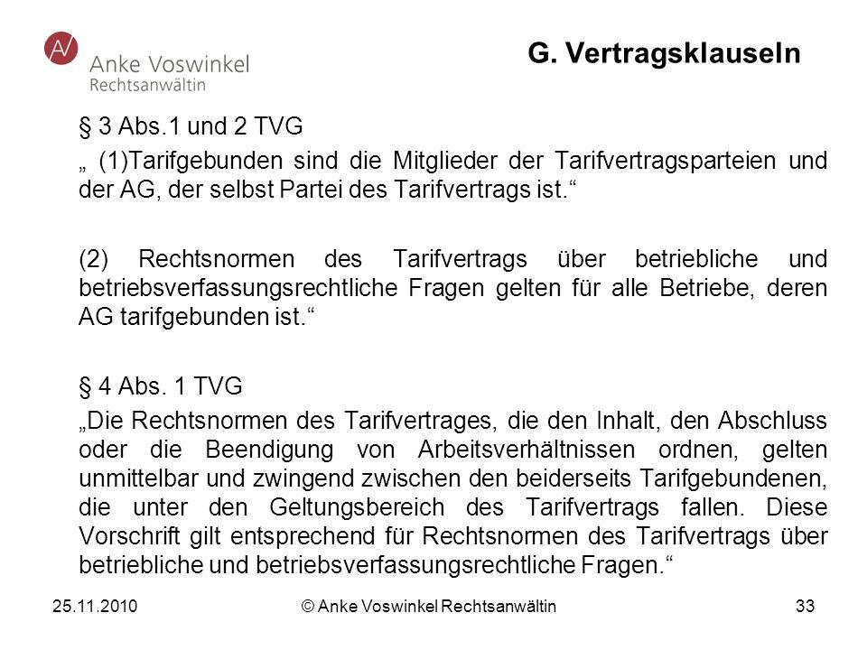 25.11.2010 © Anke Voswinkel Rechtsanwältin 33 G. Vertragsklauseln § 3 Abs.1 und 2 TVG (1)Tarifgebunden sind die Mitglieder der Tarifvertragsparteien u