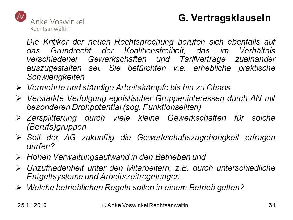 25.11.2010 © Anke Voswinkel Rechtsanwältin 34 G. Vertragsklauseln Die Kritiker der neuen Rechtsprechung berufen sich ebenfalls auf das Grundrecht der