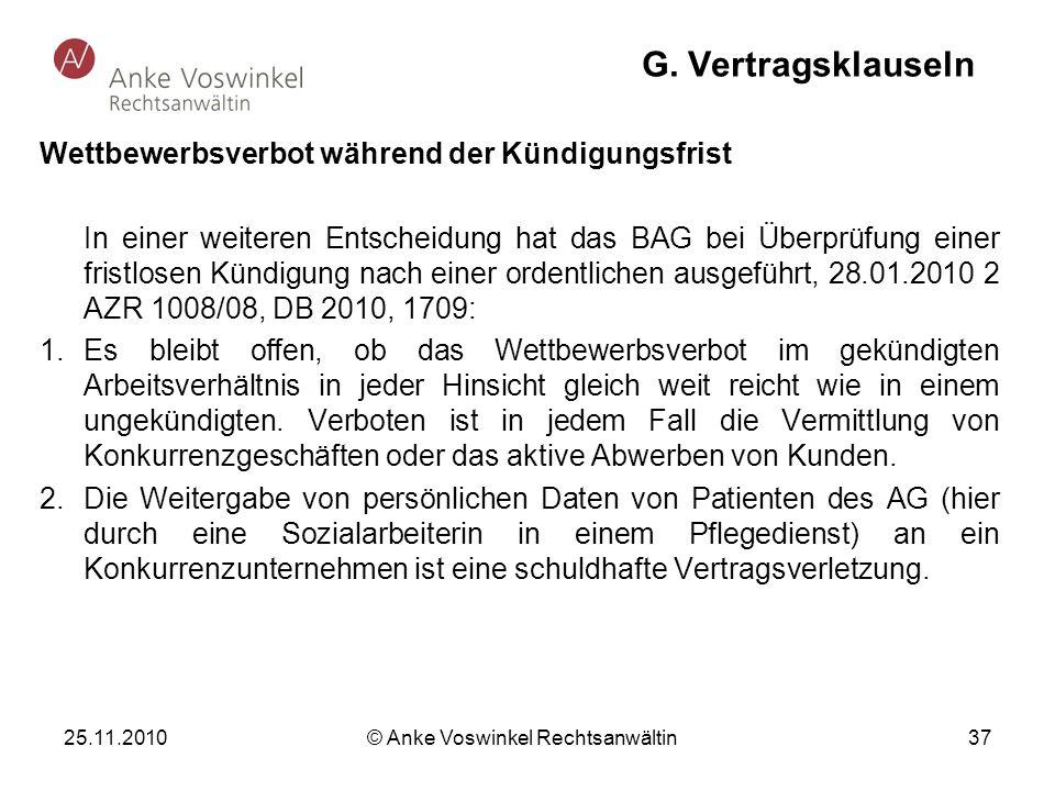 25.11.2010 © Anke Voswinkel Rechtsanwältin 37 G. Vertragsklauseln Wettbewerbsverbot während der Kündigungsfrist In einer weiteren Entscheidung hat das