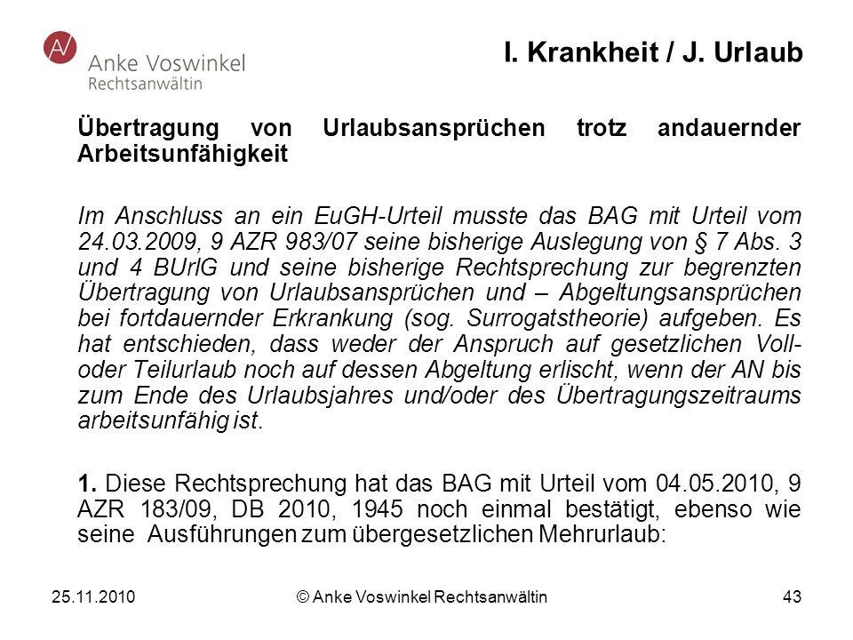 25.11.2010 © Anke Voswinkel Rechtsanwältin 43 I. Krankheit / J. Urlaub Übertragung von Urlaubsansprüchen trotz andauernder Arbeitsunfähigkeit Im Ansch