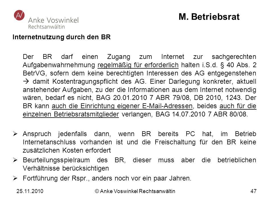 25.11.2010 © Anke Voswinkel Rechtsanwältin 47 M. Betriebsrat Internetnutzung durch den BR Der BR darf einen Zugang zum Internet zur sachgerechten Aufg