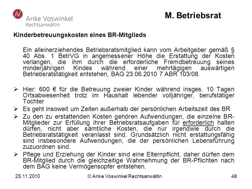 25.11.2010 © Anke Voswinkel Rechtsanwältin 48 M. Betriebsrat Kinderbetreuungskosten eines BR-Mitglieds Ein alleinerziehendes Betriebsratsmitglied kann