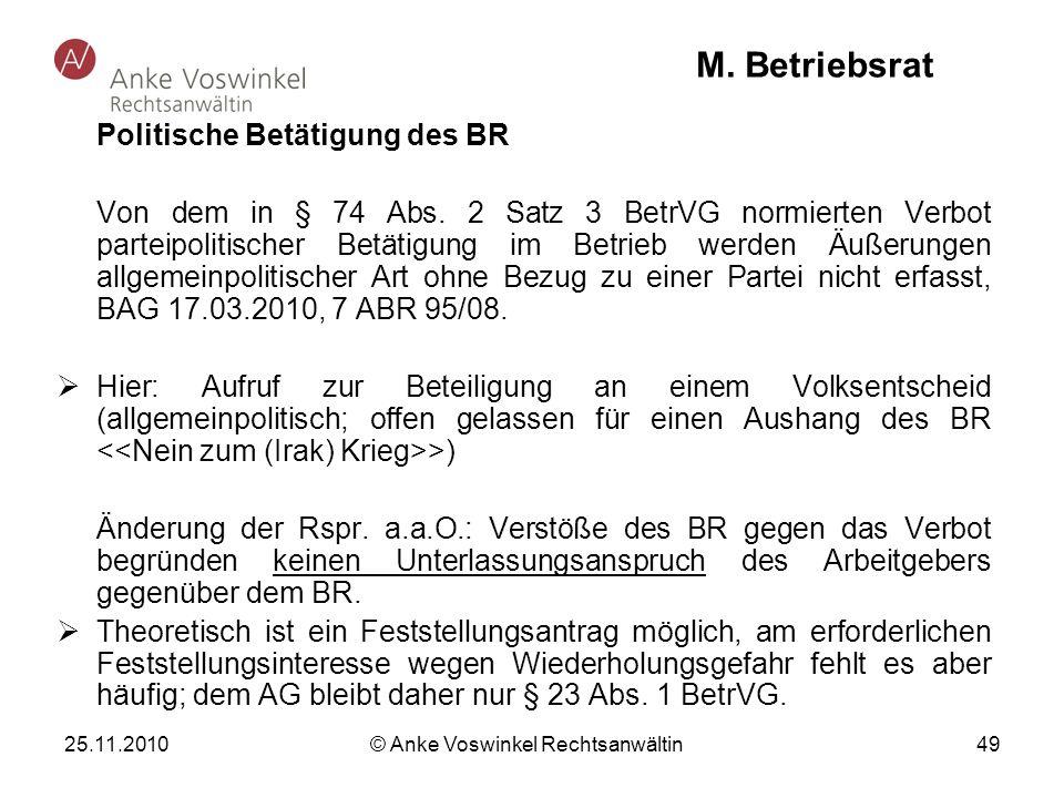 25.11.2010 © Anke Voswinkel Rechtsanwältin 49 M. Betriebsrat Politische Betätigung des BR Von dem in § 74 Abs. 2 Satz 3 BetrVG normierten Verbot parte