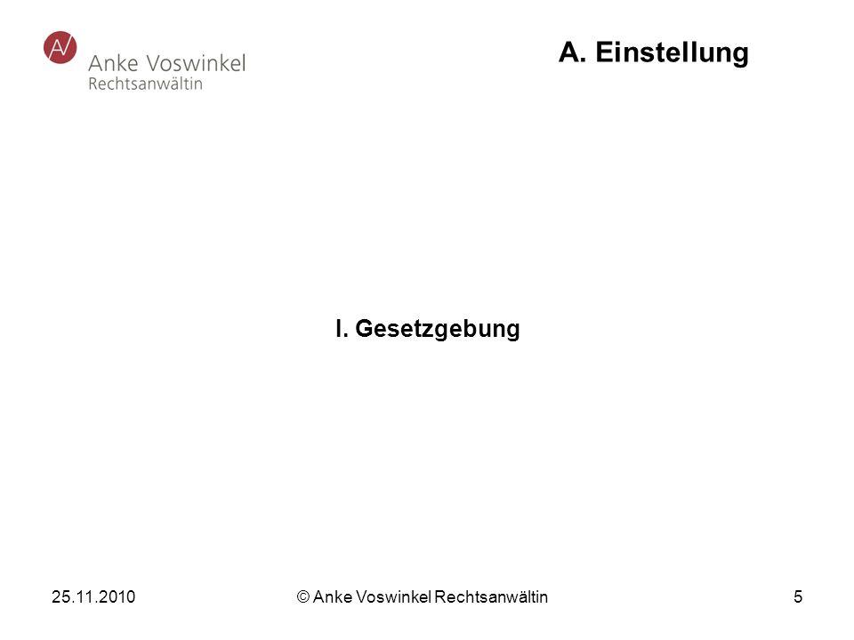 25.11.2010 © Anke Voswinkel Rechtsanwältin 5 A. Einstellung I. Gesetzgebung