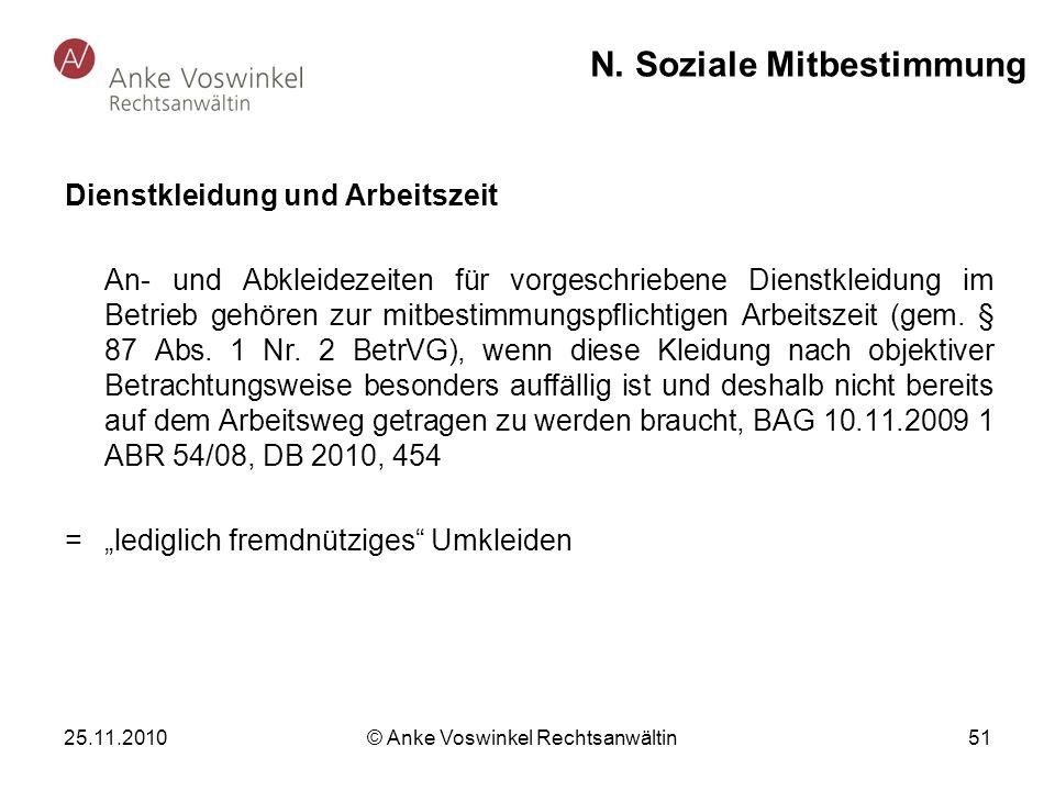 25.11.2010 © Anke Voswinkel Rechtsanwältin 51 N. Soziale Mitbestimmung Dienstkleidung und Arbeitszeit An- und Abkleidezeiten für vorgeschriebene Diens