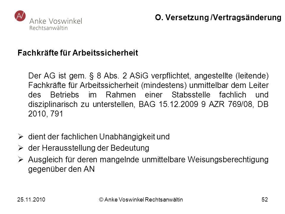 25.11.2010 © Anke Voswinkel Rechtsanwältin 52 O. Versetzung /Vertragsänderung Fachkräfte für Arbeitssicherheit Der AG ist gem. § 8 Abs. 2 ASiG verpfli