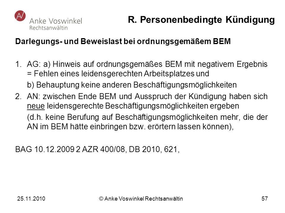 25.11.2010 © Anke Voswinkel Rechtsanwältin 57 R. Personenbedingte Kündigung Darlegungs- und Beweislast bei ordnungsgemäßem BEM 1.AG: a) Hinweis auf or