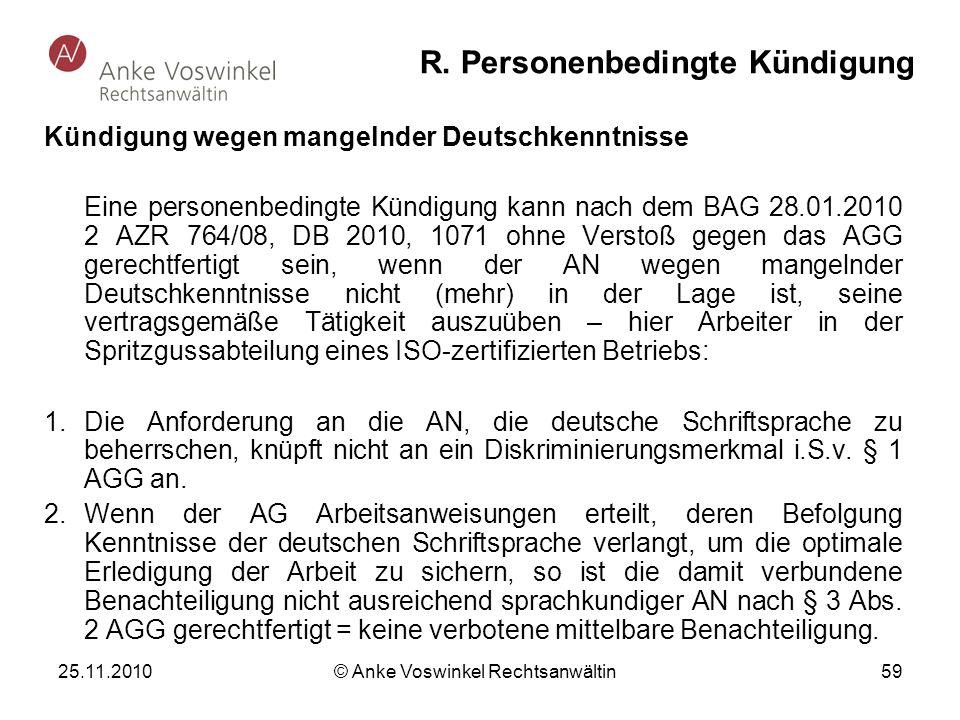 25.11.2010 © Anke Voswinkel Rechtsanwältin 59 R. Personenbedingte Kündigung Kündigung wegen mangelnder Deutschkenntnisse Eine personenbedingte Kündigu