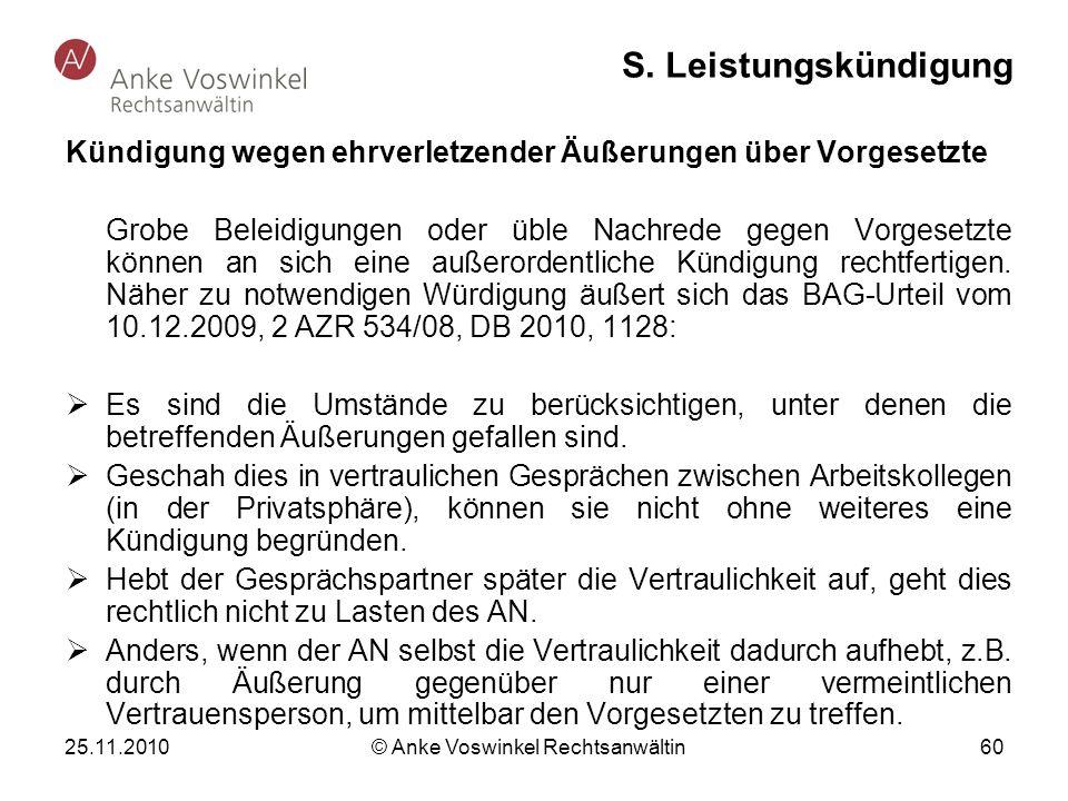 25.11.2010 © Anke Voswinkel Rechtsanwältin 60 S. Leistungskündigung Kündigung wegen ehrverletzender Äußerungen über Vorgesetzte Grobe Beleidigungen od