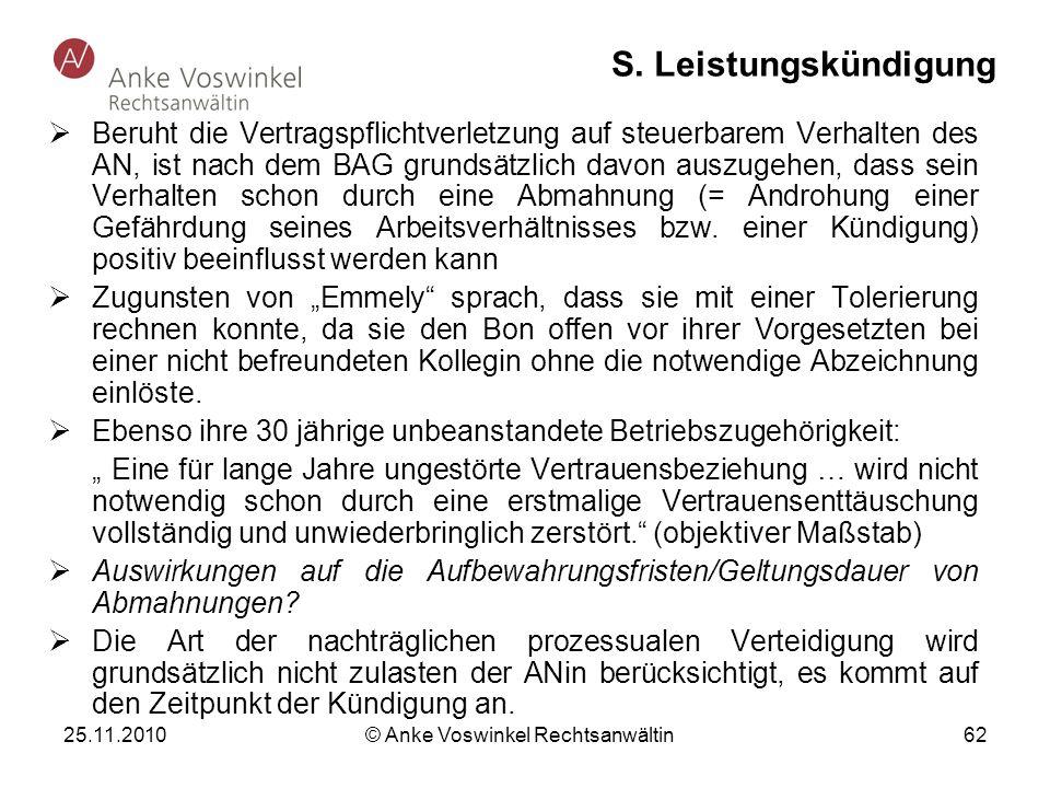 25.11.2010 © Anke Voswinkel Rechtsanwältin 62 S. Leistungskündigung Beruht die Vertragspflichtverletzung auf steuerbarem Verhalten des AN, ist nach de
