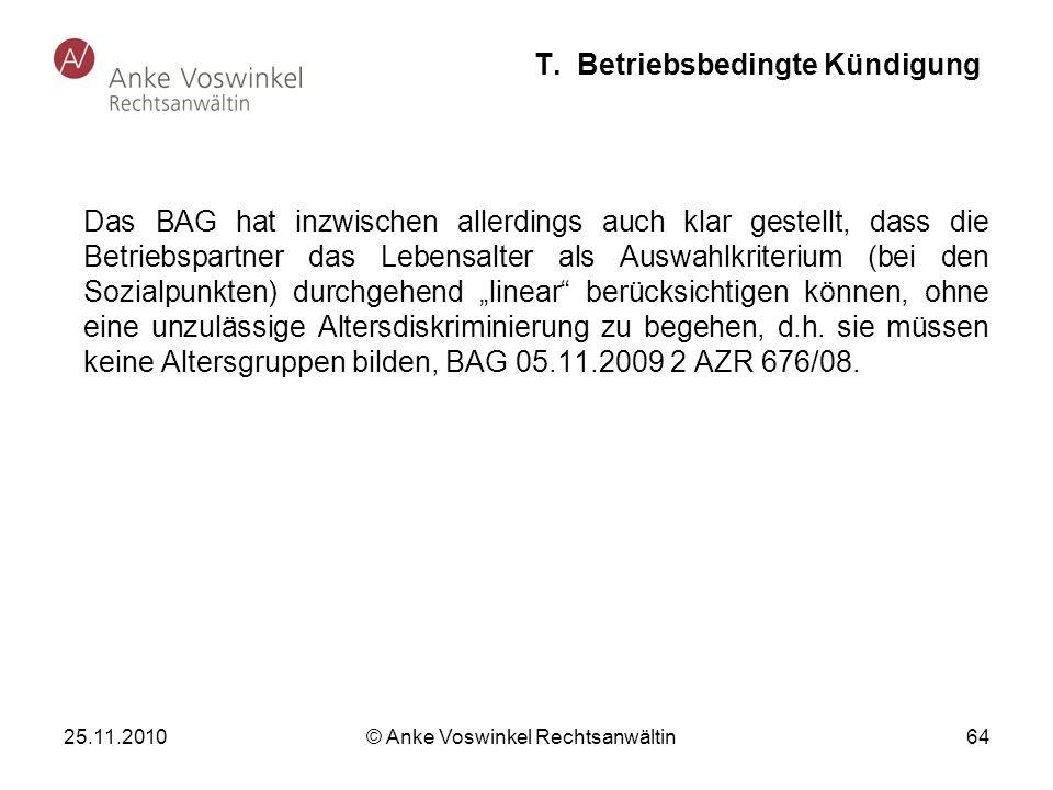 25.11.2010 © Anke Voswinkel Rechtsanwältin 64 T. Betriebsbedingte Kündigung Das BAG hat inzwischen allerdings auch klar gestellt, dass die Betriebspar
