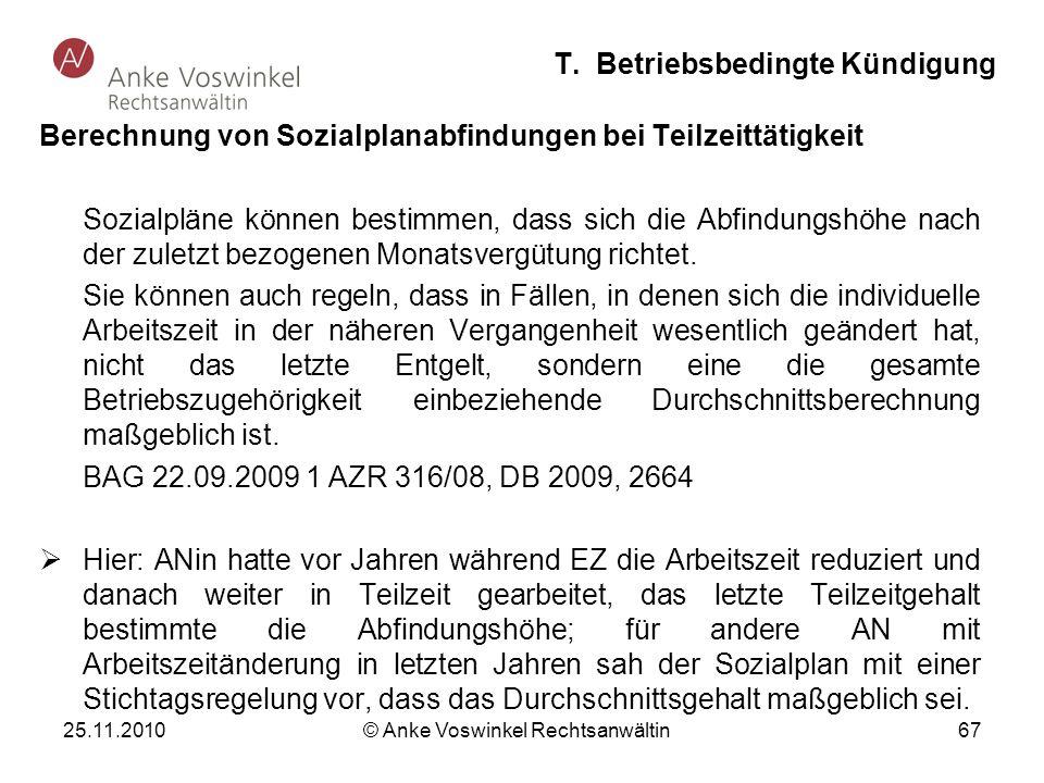 25.11.2010 © Anke Voswinkel Rechtsanwältin 67 T. Betriebsbedingte Kündigung Berechnung von Sozialplanabfindungen bei Teilzeittätigkeit Sozialpläne kön