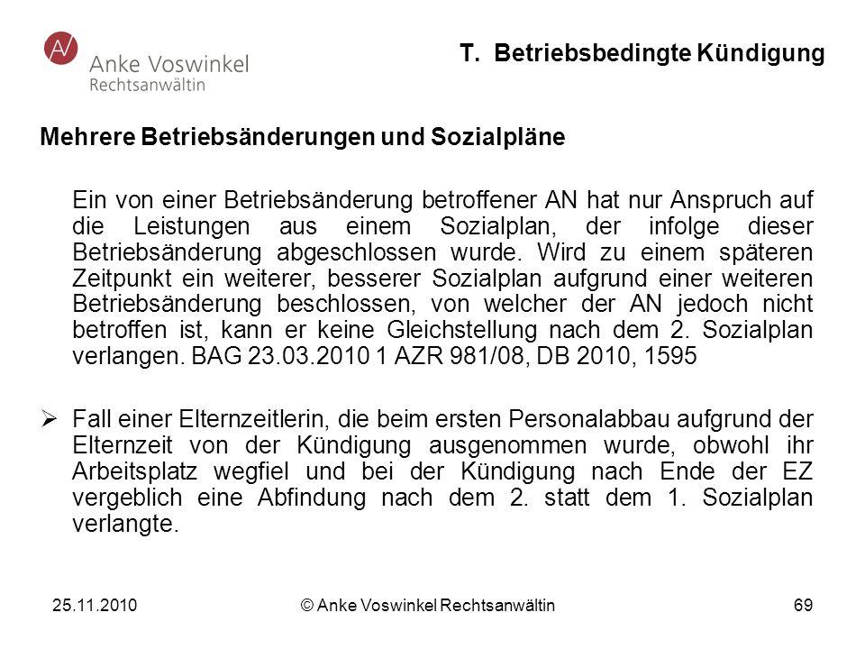 25.11.2010 © Anke Voswinkel Rechtsanwältin 69 T. Betriebsbedingte Kündigung Mehrere Betriebsänderungen und Sozialpläne Ein von einer Betriebsänderung