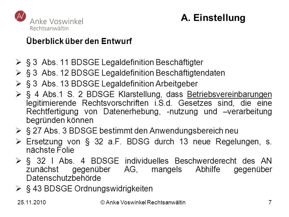 25.11.2010 © Anke Voswinkel Rechtsanwältin 7 A. Einstellung Überblick über den Entwurf § 3 Abs. 11 BDSGE Legaldefinition Beschäftigter § 3 Abs. 12 BDS