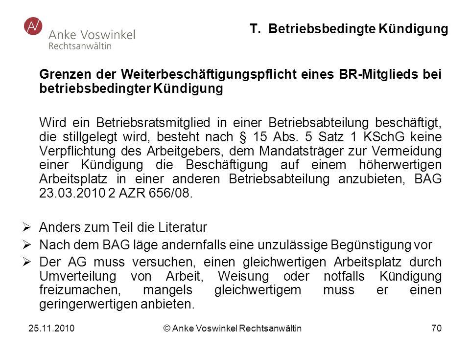 25.11.2010 © Anke Voswinkel Rechtsanwältin 70 T. Betriebsbedingte Kündigung Grenzen der Weiterbeschäftigungspflicht eines BR-Mitglieds bei betriebsbed