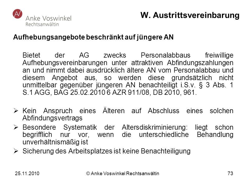 25.11.2010 © Anke Voswinkel Rechtsanwältin 73 W. Austrittsvereinbarung Aufhebungsangebote beschränkt auf jüngere AN Bietet der AG zwecks Personalabbau
