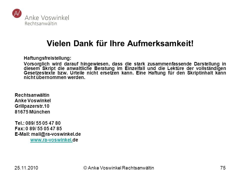 25.11.2010 © Anke Voswinkel Rechtsanwältin 75 Vielen Dank für Ihre Aufmerksamkeit! Haftungsfreistellung: Vorsorglich wird darauf hingewiesen, dass die