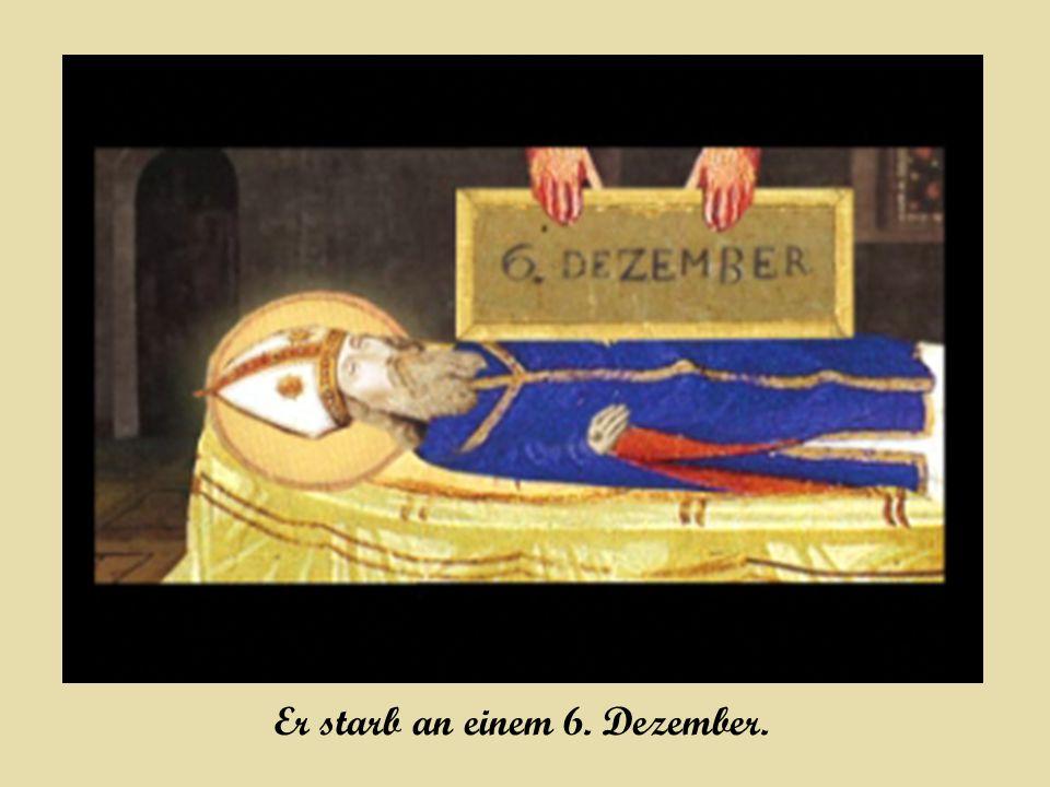 Er starb an einem 6. Dezember.