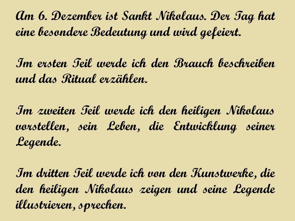 Am 6. Dezember ist Sankt Nikolaus. Der Tag hat eine besondere Bedeutung und wird gefeiert. Im ersten Teil werde ich den Brauch beschreiben und das Rit