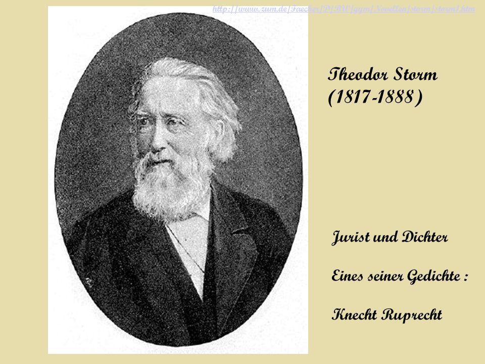 http://www.zum.de/Faecher/D/BW/gym/Novellen/storm/storm1.htm Theodor Storm (1817-1888) Jurist und Dichter Eines seiner Gedichte : Knecht Ruprecht