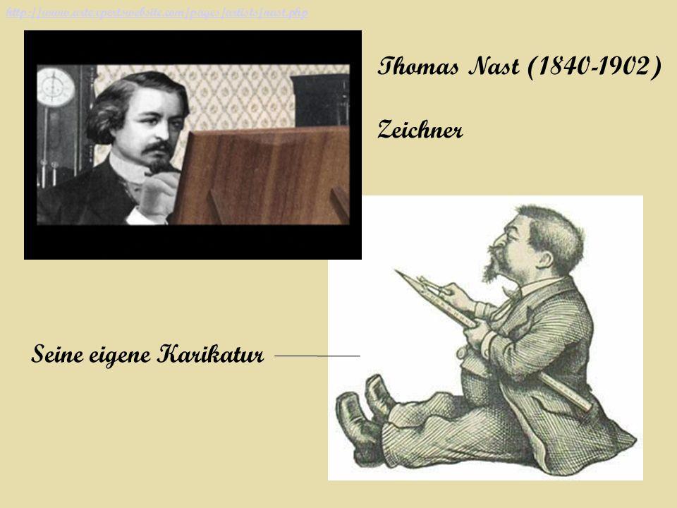 Thomas Nast (1840-1902) Zeichner http://www.artexpertswebsite.com/pages/artists/nast.php Seine eigene Karikatur