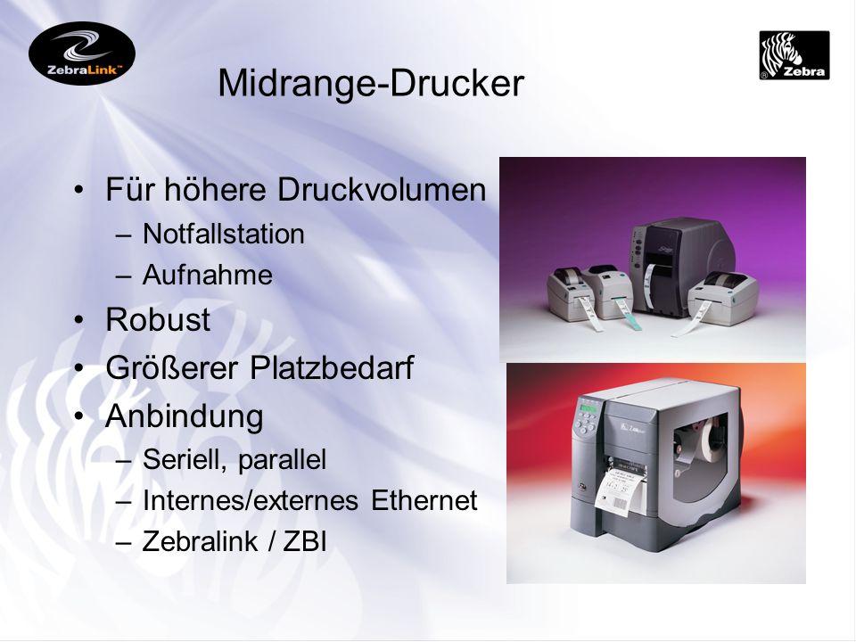 Midrange-Drucker Für höhere Druckvolumen –Notfallstation –Aufnahme Robust Größerer Platzbedarf Anbindung –Seriell, parallel –Internes/externes Etherne