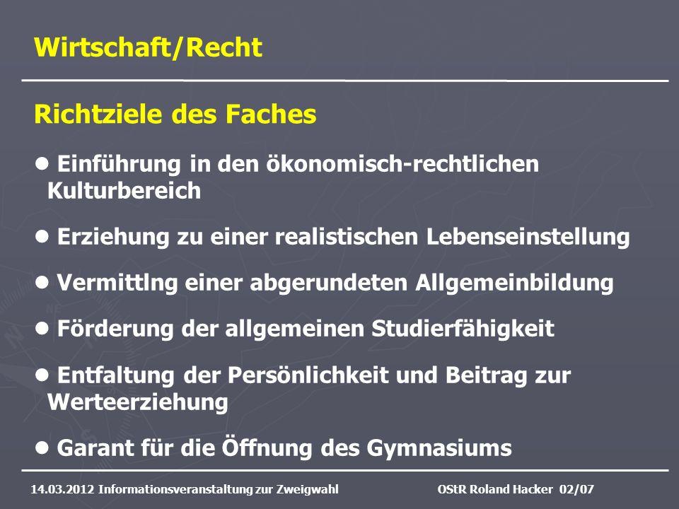 Wirtschaft/Recht 14.03.2012 Informationsveranstaltung zur ZweigwahlOStR Roland Hacker 02/07 Einführung in den ökonomisch-rechtlichen Kulturbereich Erz