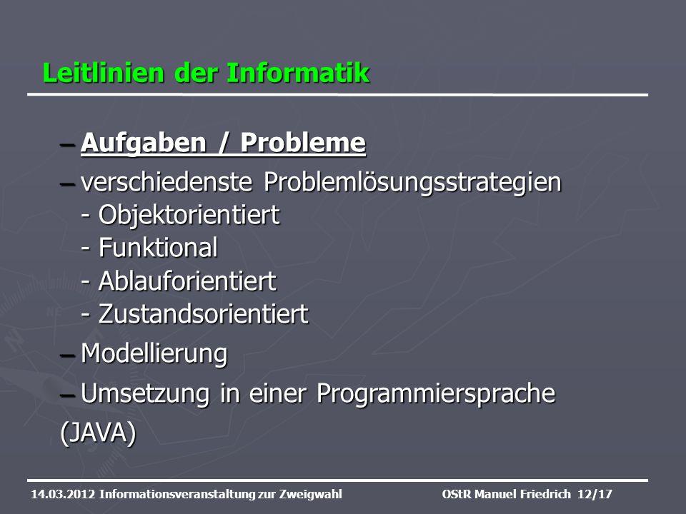 Leitlinien der Informatik 14.03.2012 Informationsveranstaltung zur ZweigwahlOStR Manuel Friedrich 12/17 – Aufgaben / Probleme – verschiedenste Problem