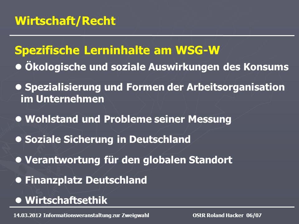 Wirtschaft/Recht 14.03.2012 Informationsveranstaltung zur ZweigwahlOStR Roland Hacker 06/07 Ökologische und soziale Auswirkungen des Konsums Spezialis